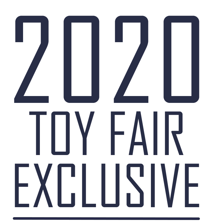 2020 TOY FAIR EXCLUSIVE